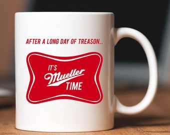 93cb20732 Mueller Mug - After a long day of treason... it's Mueller time - Funny Tea  Hot Cocoa Coffee Cup