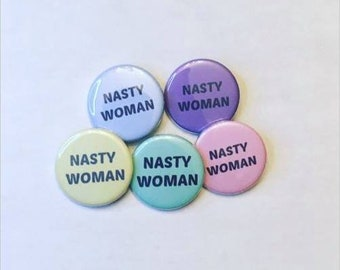 5 Nasty Woman Inspired Pinback Buttons