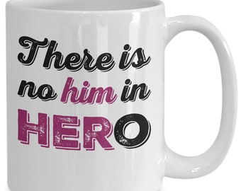 There is no him in hero - 11/15oz white coffee cup - strong woman mug