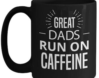 Great dad's run on caffeine mug - 11/15 oz black coffee mug - dad gift