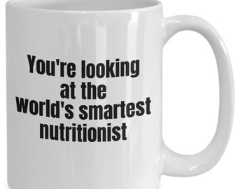 Gift for nutritionist - world's smartest nutritionist mug - ceramic, 11 and 15 ounce