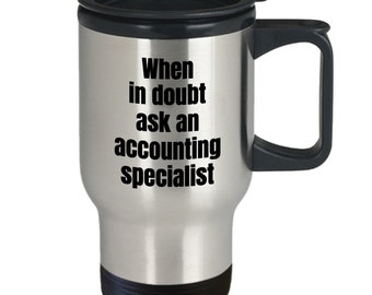 Best accountant travel mug - when in doubt ask an accounting specialist - mugs accounting, 14oz