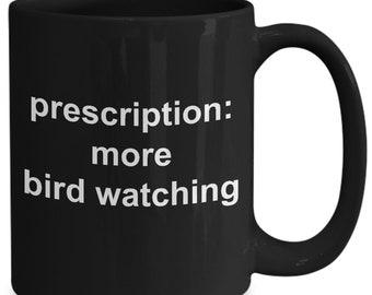 Bird watching mug - prescription more bird watching - gifts for bird watching - ceramic, black