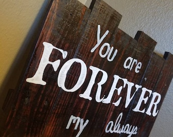 Wood Pallet Quote Sign - You Are Forever My Always