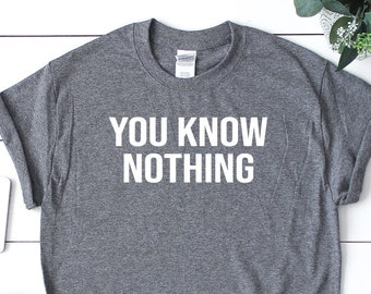 4f303f4990 Jon Snow T-Shirt, You Know Nothing, Funny Unisex Shirts, GOT T-Shirt, GOT  Shirt, GOT Tee, Game Of Thrones Shirt For Him Her Sustainable