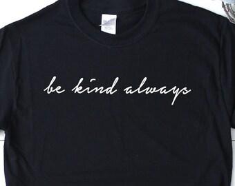 5d56005d6 Be Kind Always Shirt, Positive Shirt, Motivational Shirt, Be Kind Always T- Shirt, Slogan Shirt, Unisex Shirt, Unisex T-Shirt, Designer Shirt