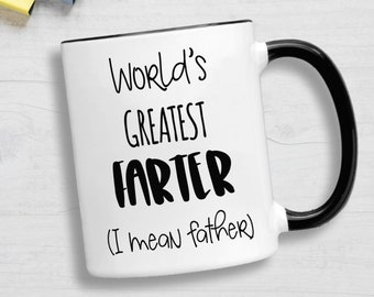 5b3fced6 Funny Fathers Day Mug, World's Greatest Farter (I Mean Father). Birthday Mug  for Dad, Father's Day Gift from Son. Dad Mug from daughter.