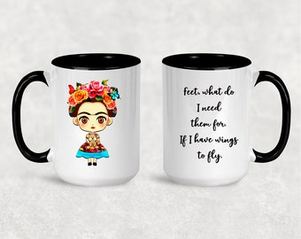 Frida Kahlo  Feet, what do I need them for. If I have wings to fly.