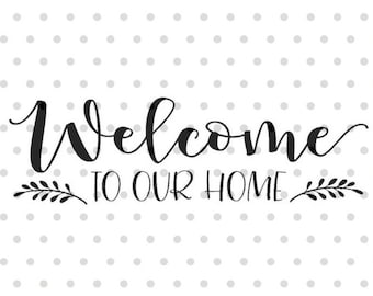 Welcome to our Home SVG, Welcome svg, dxf and png instant download, Front door sign SVG, Greeting SVG for Cricut and Silhouette
