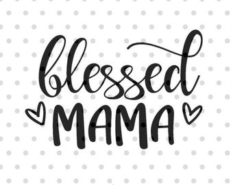 Blessed Mama SVG, Mom svg, dxf and png instant download, Mother's day SVG for Cricut and Silhouette, Momlife SVG, Blessed Mom svg
