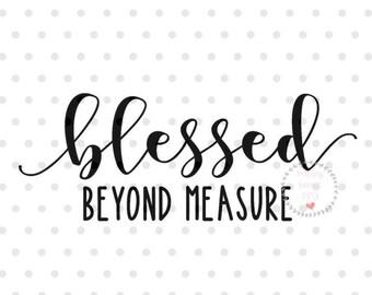 Blessed beyond measure SVG, Blessed svg, dxf and png instant download, Inspirational SVG, Spiritual SVG, Christian svg, quotes svg