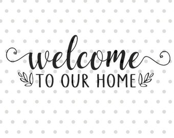 Welcome to our Home SVG, Welcome svg, dxf and png instant download, Front door sign SVG, Greeting SVG, Welcome home svg