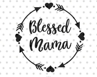 Blessed Mama SVG, Mom svg, dxf and png instant download, Mother SVG for Cricut and Silhouette, Mother's day SVG, Mama svg files