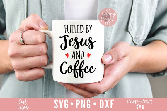 Fueled By Jesus And Coffee Svg Coffee Quote Svg Dxf Png Etsy