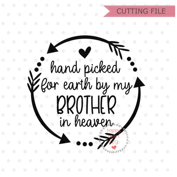 Hand Picked For Earth By My Brother In Heaven SVG, Newborn svg, dxf, png  instant download, Baby Quotes SVG for Cricut Silhouette, Baby svg