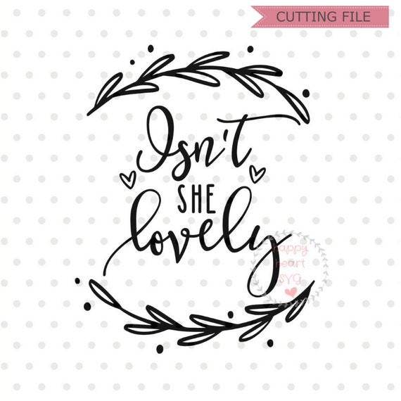 Isn T She Lovely Svg Baby Svg Dxf And Png Instant Etsy