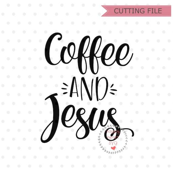 coffee and jesus svg coffee quotes svg and dxf instant