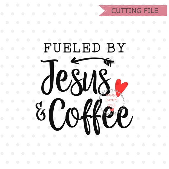 Fueled By Jesus And Coffee Svg Coffee Quotes Svg Dxf Png Etsy