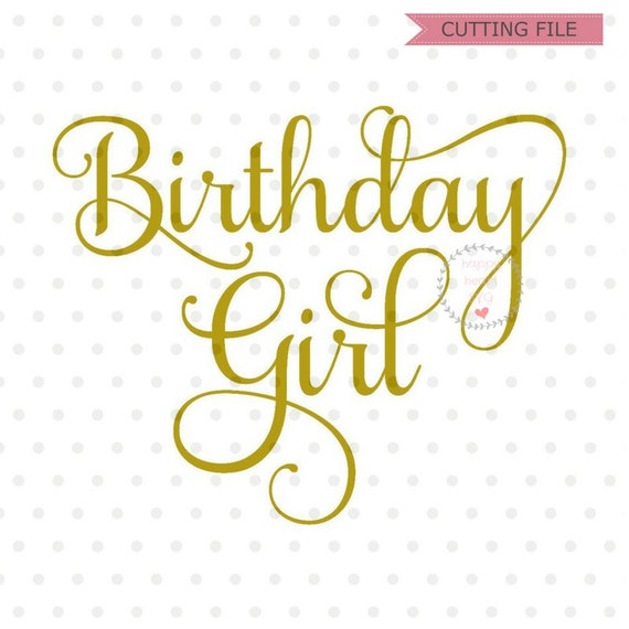 Birthday Girl SVG Birthday Svg Dxf And Png Instant