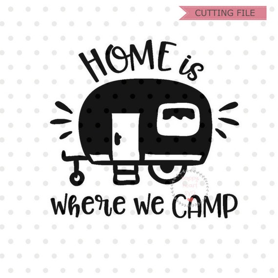 Home Is Where We Camp Svg Camper Svg Dxf And Png Instant Etsy