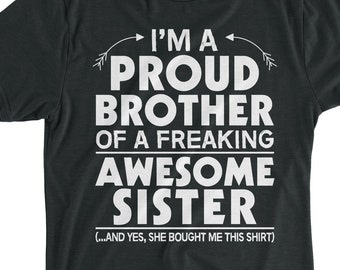 ebaa50a5 Birthday Gift Brother's Day T-Shirt Gift Im a Proud Brother Awesome Brother  Funny Brother Shirt For Brother