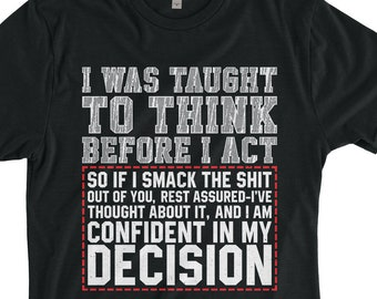 016b91afd I Was Taught To Think Before I Act T-shirt Funny Men Gift Funny Shirt For  Men, Women On Birthday, Anniversary, Birthday Gift