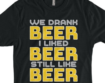 0265a639 We Drank Beer I Liked Beer Still Like Beer Funny Shirt Gift For Father,  Grandpa, Beer Lover, Beer Drinker