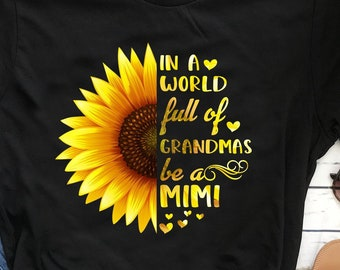 652e88de9 Mimi Sunflower Shirt In A World Full Of Grandmas Be A Mimi Shirt Gift On  Mother's Day, Birthday, Christmas Gift, Thanksgiving Day