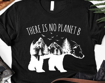 21dec35ac216 There Is No Planet B Funny Camping Shirt Gift Happy Earth Day Shirt Gift  Global Warming Save The Earth Shirt