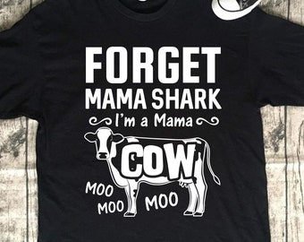 7cac7c67e Forget Shark Im A Mama Cow Farm Shirt Cow T-Shirt Gift For Farming, Mother  Farmer