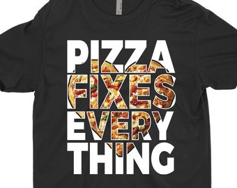 Funny Pizza T-Shirt Pizza Fixes Everything Funny Gift For Pizza Lovers