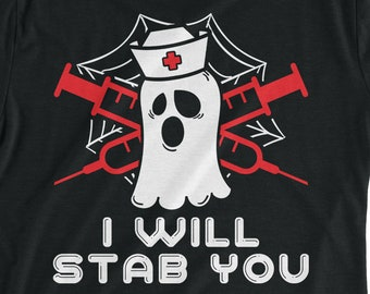 bd53096ad Nurse Ghost I Will Stab You T-shirt Funny Halloween Gift T-Shirt On  Halloween Custome Day Custome Halloween Holiday