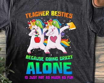 f00177e5db3 Teacher Besties Going Crazy Alone Funny T Shirt For Teachers Dabbing Unicorn  Funny T shirt