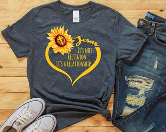 cb72e8e88 Jesus It's Not A Religion It's A Relationship Sunflower Tee shirt Gift  Womens Tee Birthday Shirt, Thanksgiving Shirt