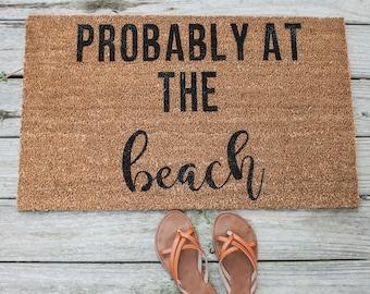 Merveilleux Probably At The Beach Doormat   Custom Doormat   Beach Decor   Doormat   Door  Mat   Birthday Gift   Custom Door Mat   Personalized Gift