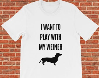 973d0887 I Want To Play With My Weiner | Funny Dachshund Dog Quote T-Shirt with  Graphic for Men | Funny Penis Joke Saying Shirt | Dog Lover Tees Gift