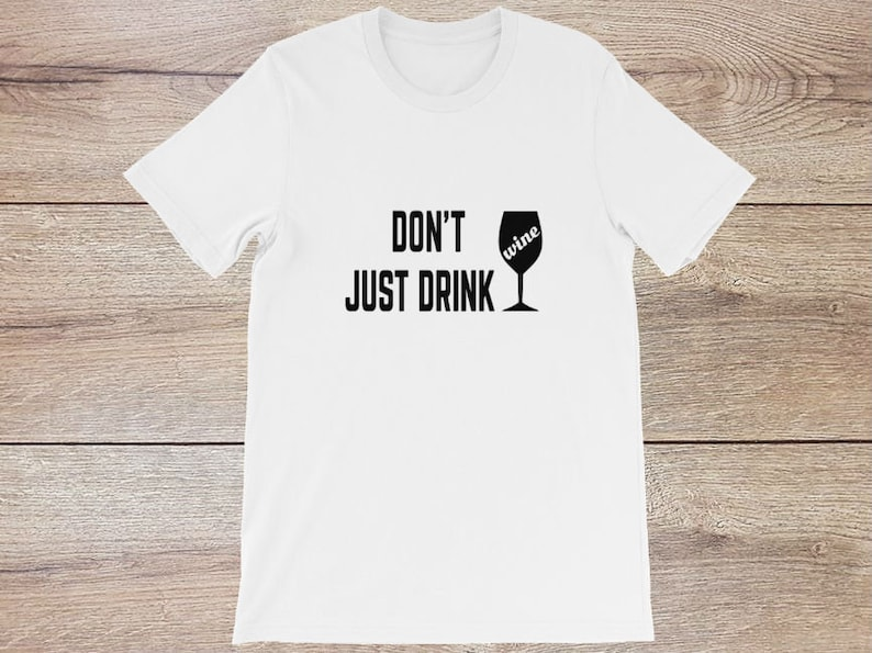 493def82 Don't Wine Just Drink Funny Drinking T-Shirt for Unisex   Etsy