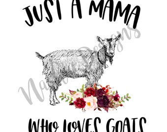 Just a mama who loves goats, sublimation transfer, mug design, shirt design, nashae designs, shirt transfer, sublimation, Mother's Day