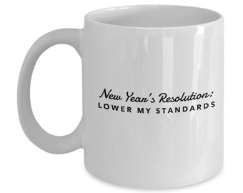 Funny, Sarcastic New Year's Resolution Mug, Lower My Standards