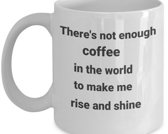 Funny ceramic coffee mug- not enough coffee- novelty mug- gift for anyone- friend-mother-sister-brother-father-birthday-Christmas