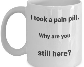 Funny coffee mug- pain pill- demotivational-sarcastic-office or home-kitchen-headache-gift for anyone