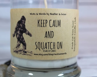Keep calm and squatch on, Bigfoot sasquatch, yeti, vegan soy candle. Official sasquatch candle club. Funny gift for Bigfoot lover.