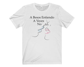 e6808722 Spanish Quote /Spanish Quote Shirt/ A Besos Entiendo/ A Veces No/Frases En  Espanol/Jersey Short Sleeve Tee