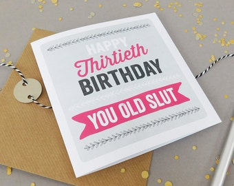 Funny Age Birthday Card Custom Cards Rude Offensive 40th 50th 60th 70th Old Twat Insulting NC09