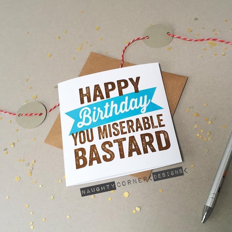Funny Birthday Card Miserable Bastard Rude Cards