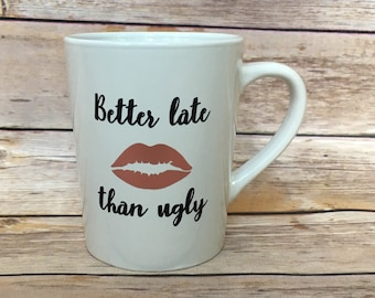 Mugs with Sayings // Better Late Than Ugly // Make Up Brush Holder Organizer // Best Friend Gift // Gift for Her // Bridal Shower Gift