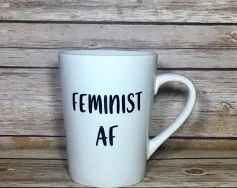 Feminist AF // Mugs With Saying // Gift for Her // Best Friend Gift // Girl Power // Feminism // Nasty Woman // Coffee Cup