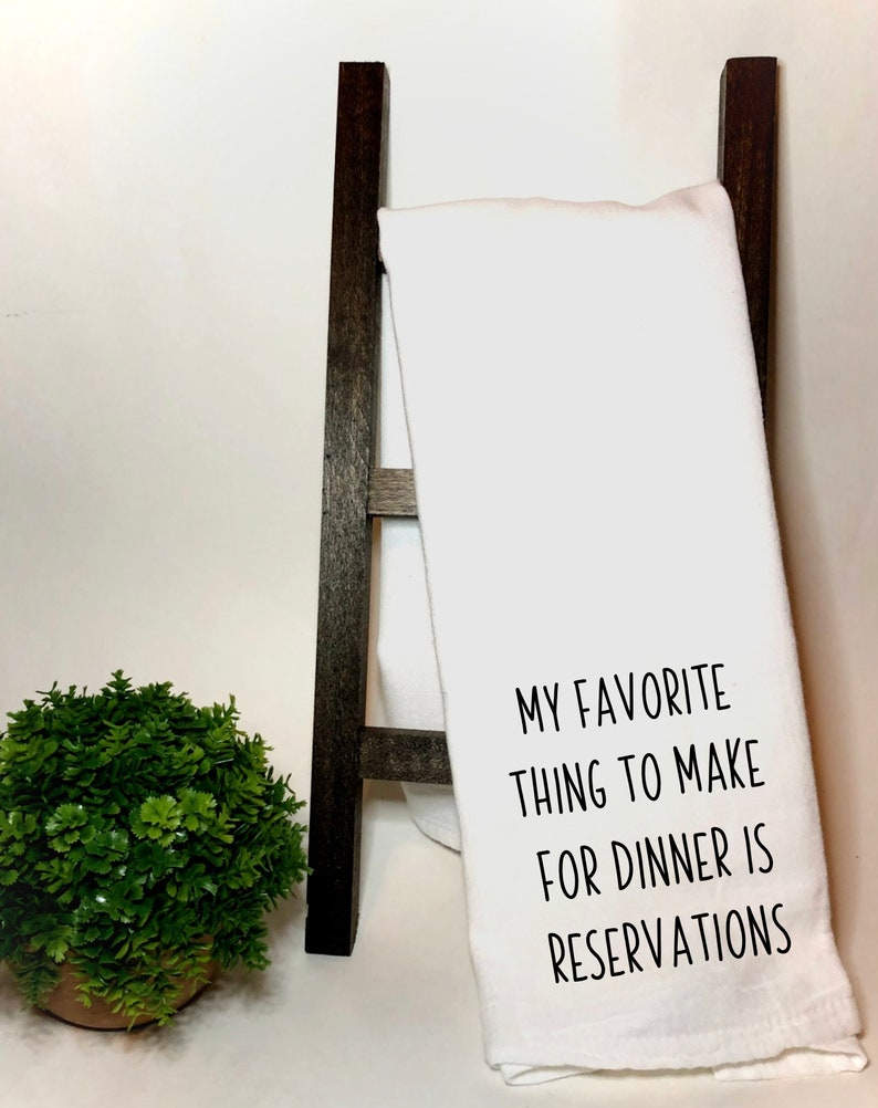 My favorite thing to make for dinner is reservations Tea Towel, Funny  Towel, Kitchen Towel, Flour Sack Towels, Kitchen Decor, Hostess Gift