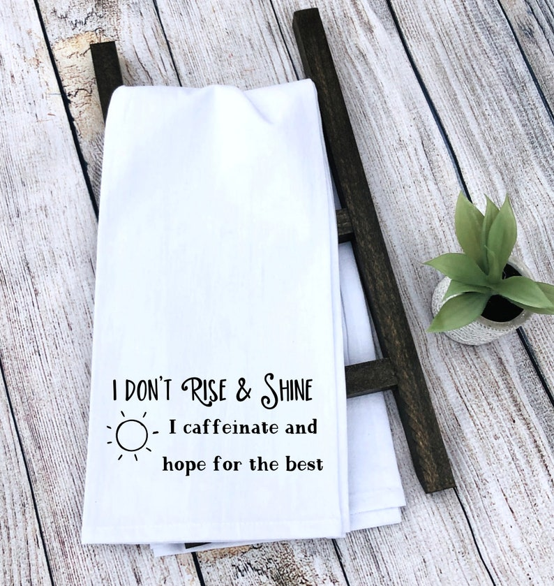 I Don T Rise And Shine I Caffeinate And Hope For The Best Tea Towel Funny Towel Kitchen Towel Kitchen Decor Kitchen Towels