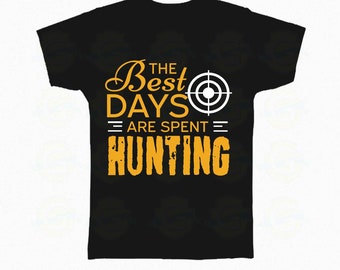"""I Love Hunting """"The best day are spent Hunting """""""